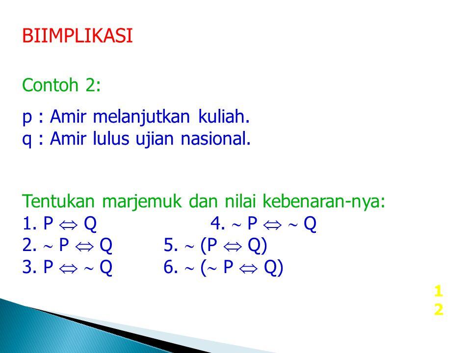 BIIMPLIKASI Contoh 2: p : Amir melanjutkan kuliah.