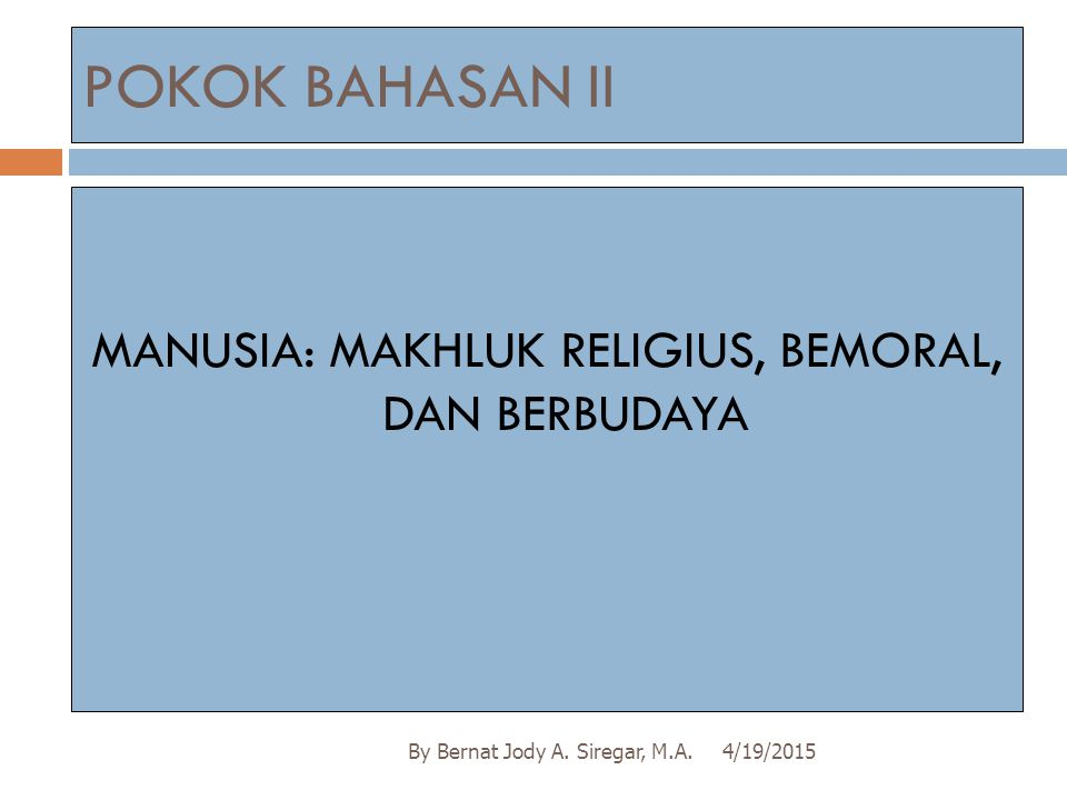 MANUSIA: MAKHLUK RELIGIUS, BEMORAL, DAN BERBUDAYA