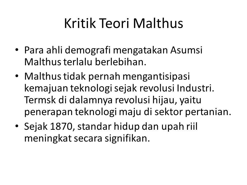 Kritik Teori Malthus Para ahli demografi mengatakan Asumsi Malthus terlalu berlebihan.