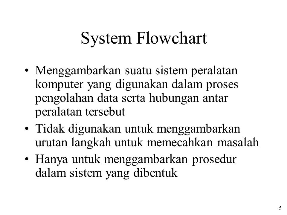 System Flowchart Menggambarkan suatu sistem peralatan komputer yang digunakan dalam proses pengolahan data serta hubungan antar peralatan tersebut.