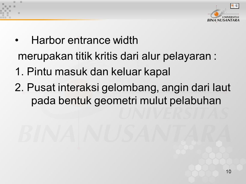 Harbor entrance width merupakan titik kritis dari alur pelayaran : 1. Pintu masuk dan keluar kapal.