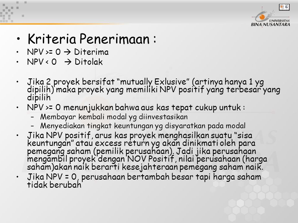 Kriteria Penerimaan : NPV >= 0  Diterima NPV < 0  Ditolak