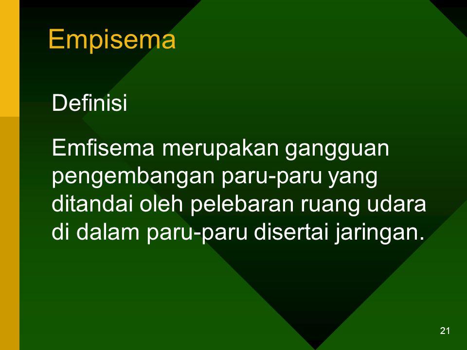 Empisema Definisi Emfisema merupakan gangguan pengembangan paru-paru yang ditandai oleh pelebaran ruang udara di dalam paru-paru disertai jaringan.