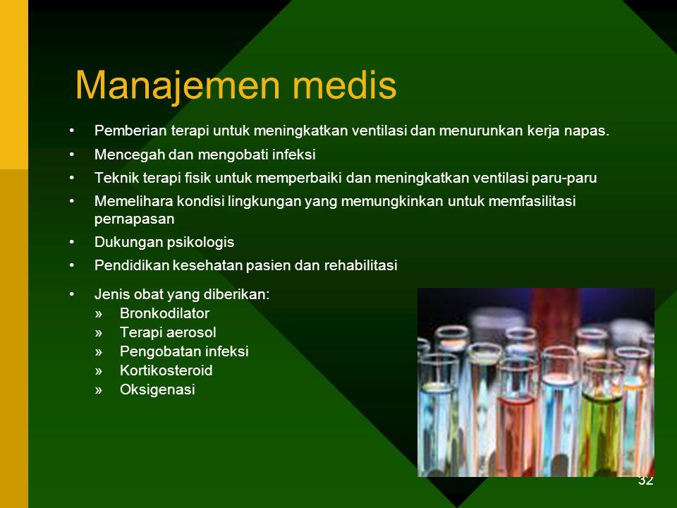 Manajemen medis Pemberian terapi untuk meningkatkan ventilasi dan menurunkan kerja napas. Mencegah dan mengobati infeksi.