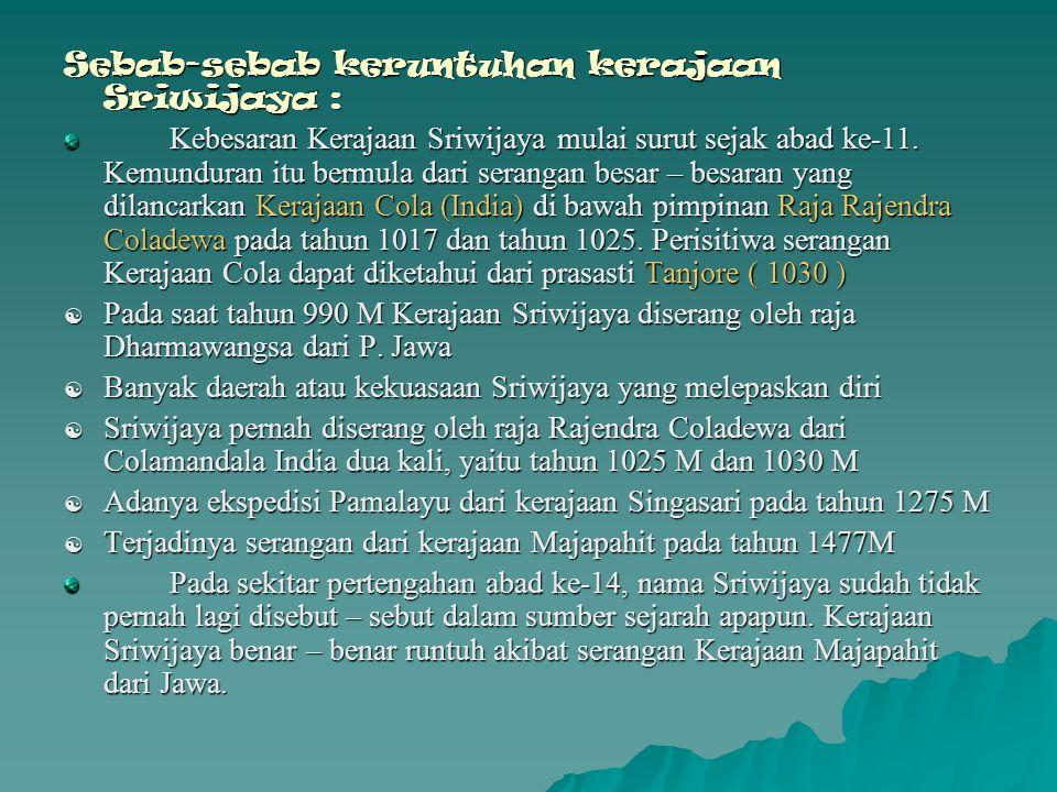 Sebab-sebab keruntuhan kerajaan Sriwijaya :
