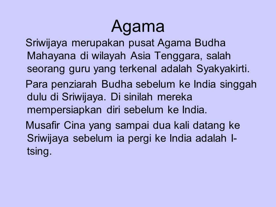 Agama Sriwijaya merupakan pusat Agama Budha Mahayana di wilayah Asia Tenggara, salah seorang guru yang terkenal adalah Syakyakirti.