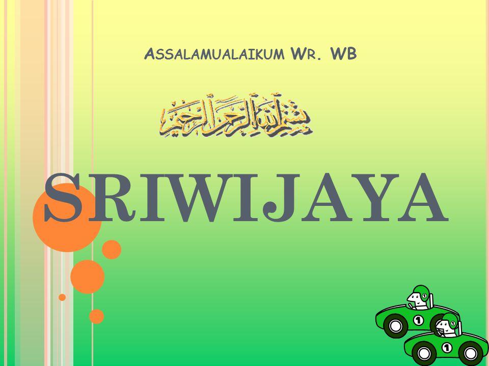 Assalamualaikum Wr. WB SRIWIJAYA