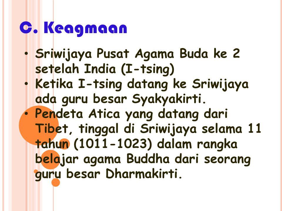 C. Keagmaan Sriwijaya Pusat Agama Buda ke 2 setelah India (I-tsing)