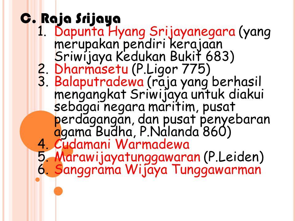 C. Raja Srijaya Dapunta Hyang Srijayanegara (yang merupakan pendiri kerajaan Sriwijaya Kedukan Bukit 683)