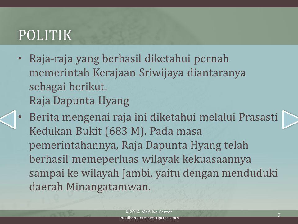 politik Raja-raja yang berhasil diketahui pernah memerintah Kerajaan Sriwijaya diantaranya sebagai berikut. Raja Dapunta Hyang