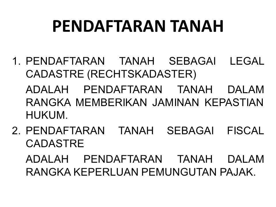 PENDAFTARAN TANAH PENDAFTARAN TANAH SEBAGAI LEGAL CADASTRE (RECHTSKADASTER)