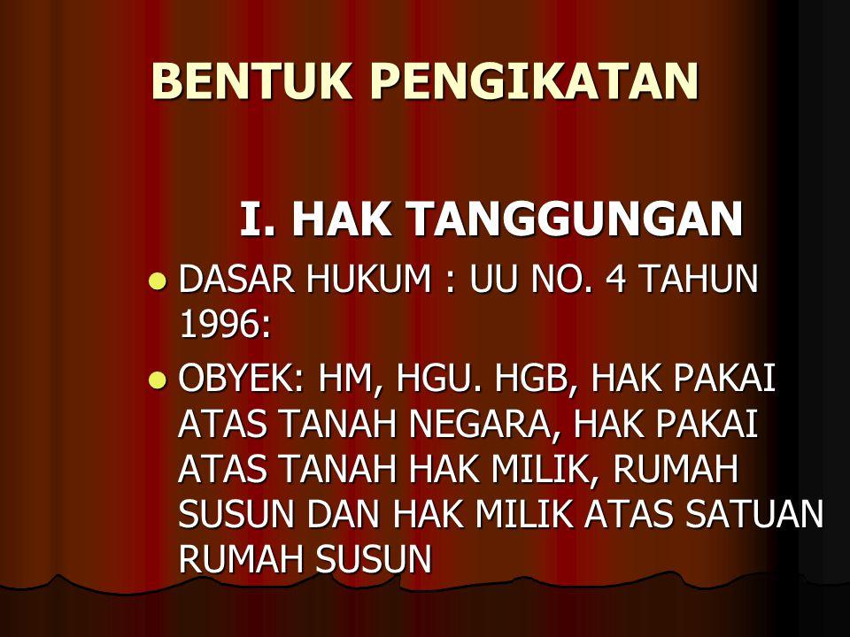 BENTUK PENGIKATAN I. HAK TANGGUNGAN DASAR HUKUM : UU NO. 4 TAHUN 1996: