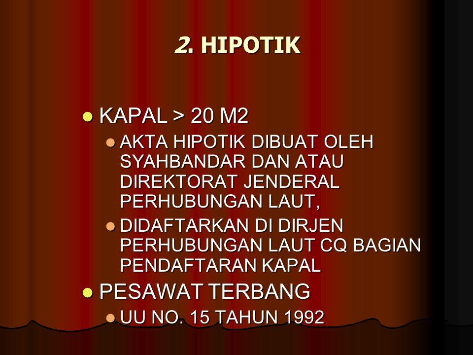 2. HIPOTIK KAPAL > 20 M2 PESAWAT TERBANG