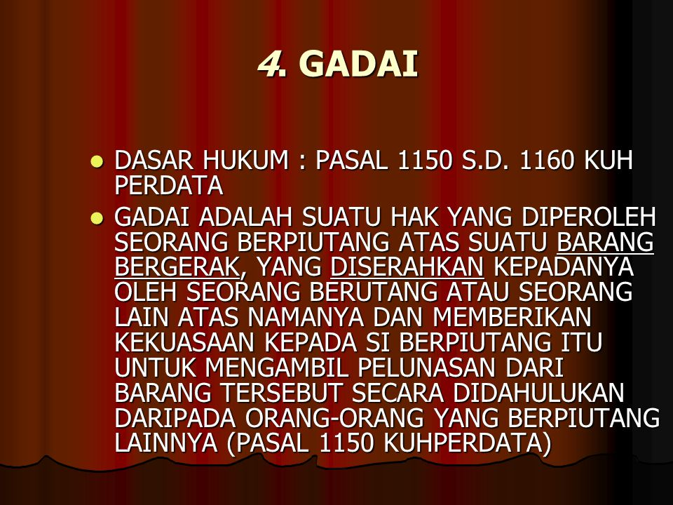 4. GADAI DASAR HUKUM : PASAL 1150 S.D. 1160 KUH PERDATA