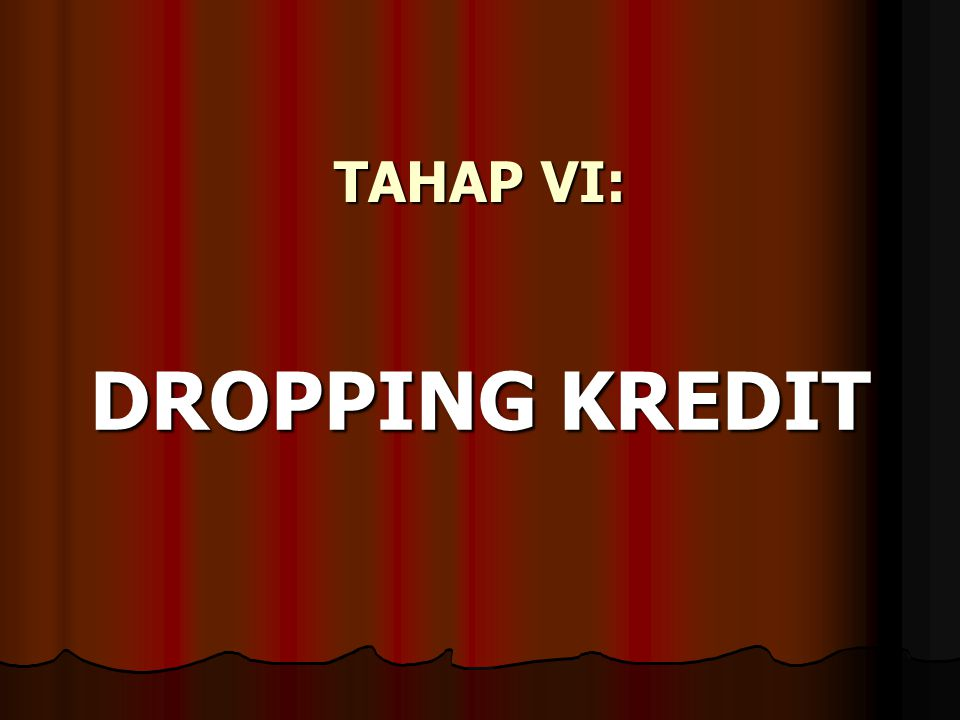 TAHAP VI: DROPPING KREDIT