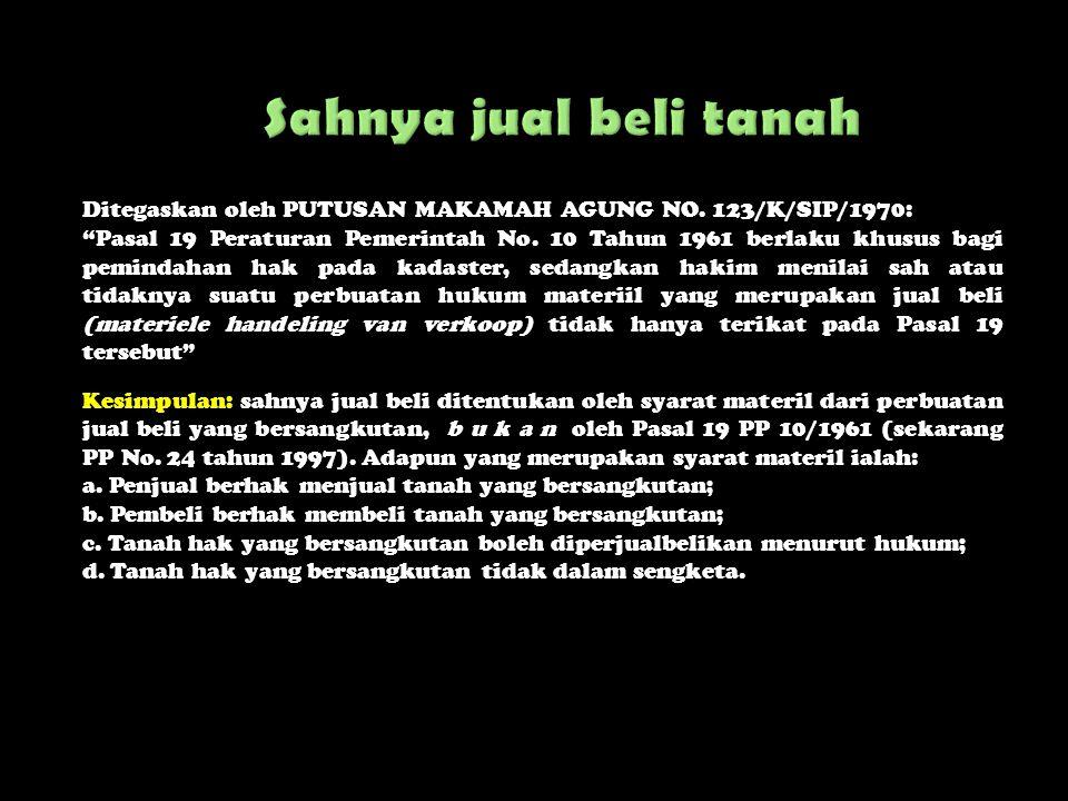 Sahnya jual beli tanah Ditegaskan oleh PUTUSAN MAKAMAH AGUNG NO. 123/K/SIP/1970: