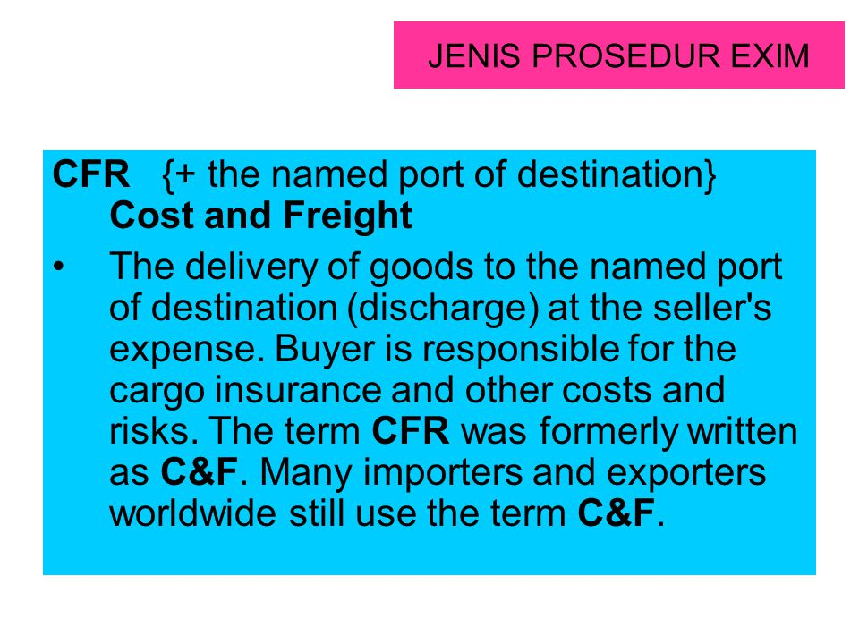 CFR {+ the named port of destination} Cost and Freight