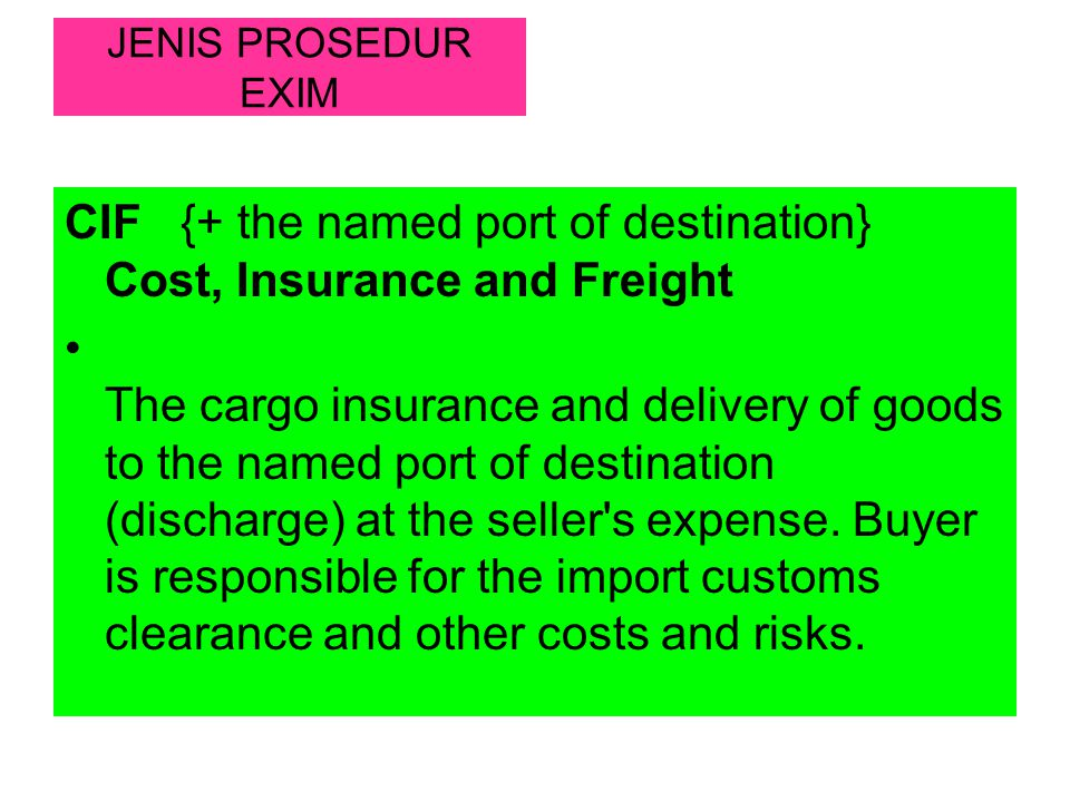 CIF {+ the named port of destination} Cost, Insurance and Freight