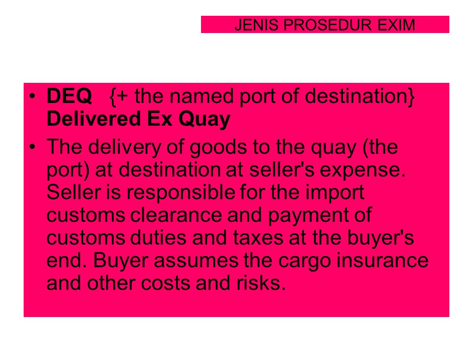 DEQ {+ the named port of destination} Delivered Ex Quay