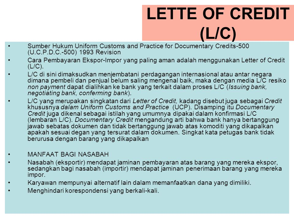 LETTE OF CREDIT (L/C) Sumber Hukum Uniform Customs and Practice for Documentary Credits-500 (U.C.P.D.C.-500) 1993 Revision.