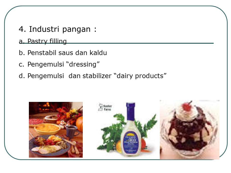 4. Industri pangan : Pastry filling Penstabil saus dan kaldu