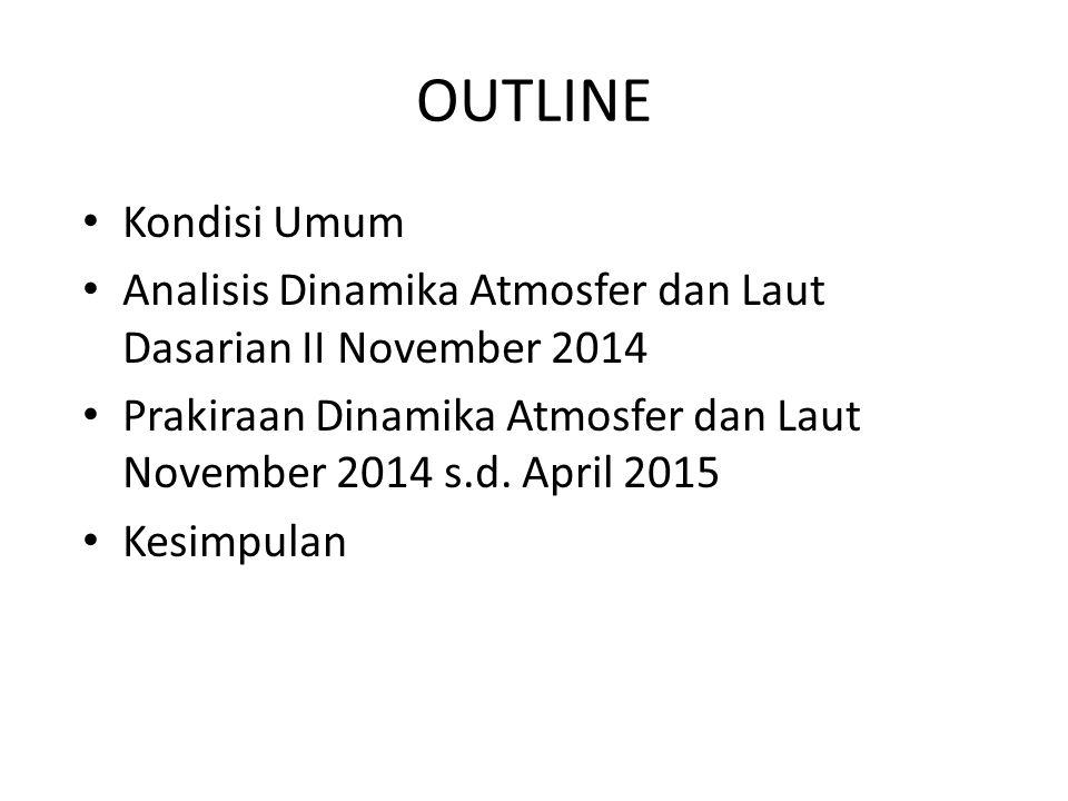 OUTLINE Kondisi Umum. Analisis Dinamika Atmosfer dan Laut Dasarian II November 2014.