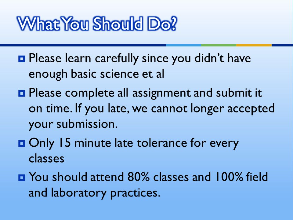 What You Should Do Please learn carefully since you didn't have enough basic science et al.