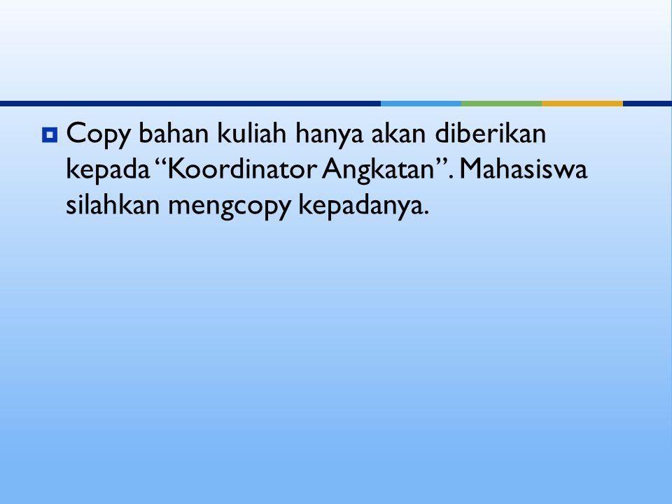 Copy bahan kuliah hanya akan diberikan kepada Koordinator Angkatan
