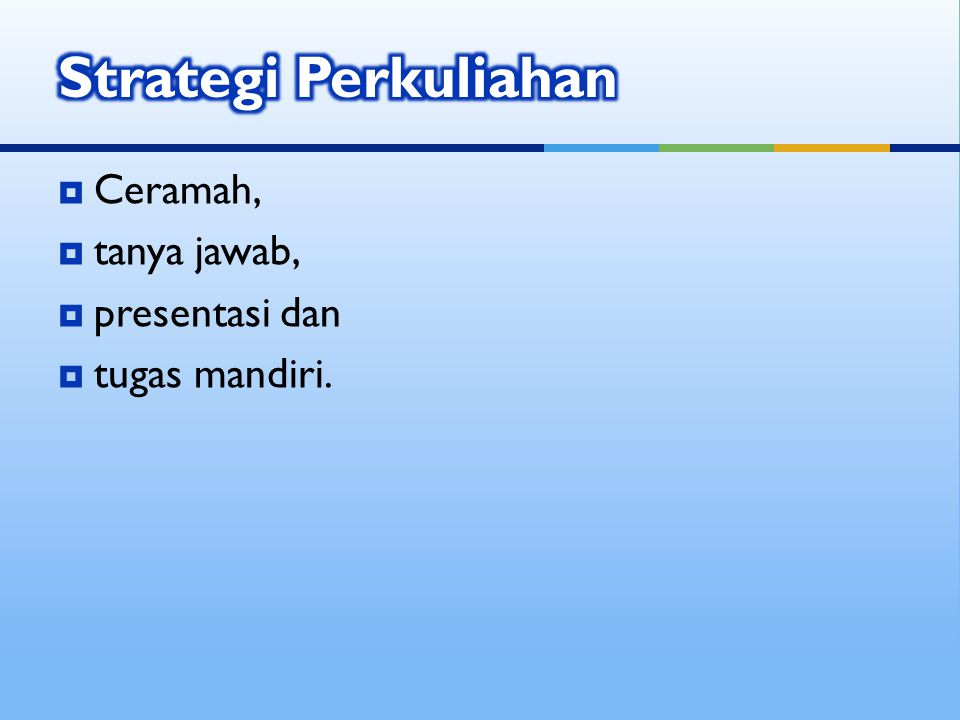 Strategi Perkuliahan Ceramah, tanya jawab, presentasi dan