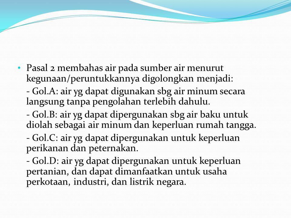 Pasal 2 membahas air pada sumber air menurut kegunaan/peruntukkannya digolongkan menjadi: