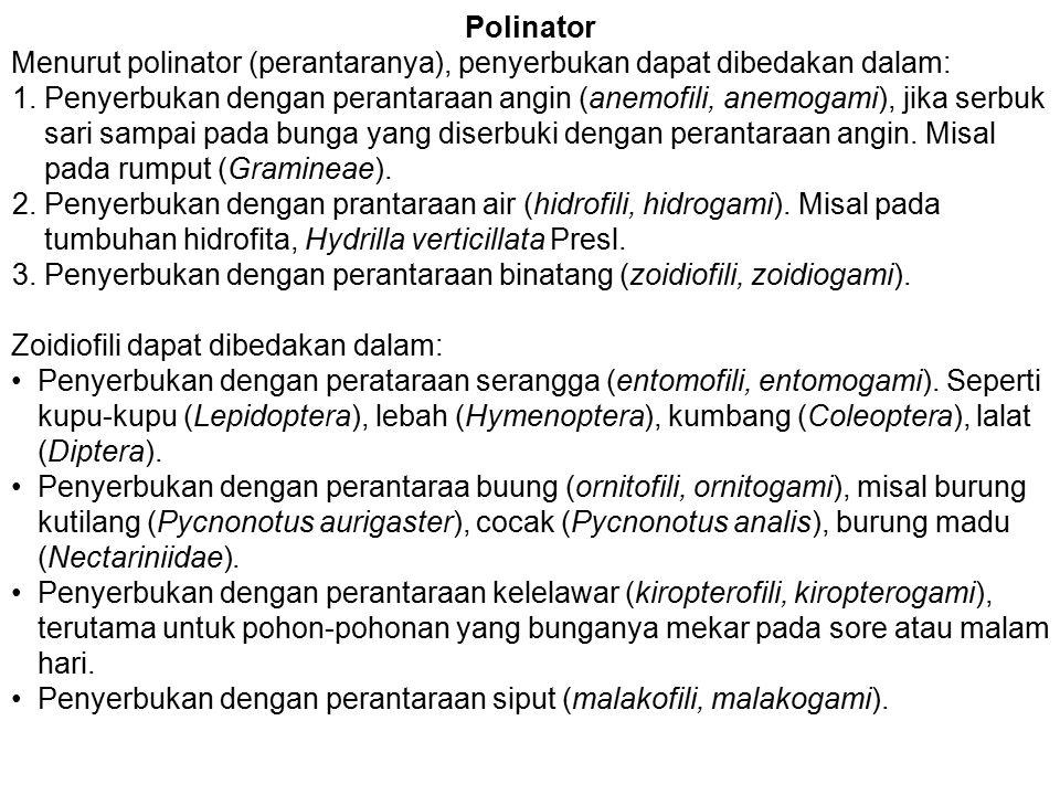 Polinator Menurut polinator (perantaranya), penyerbukan dapat dibedakan dalam: