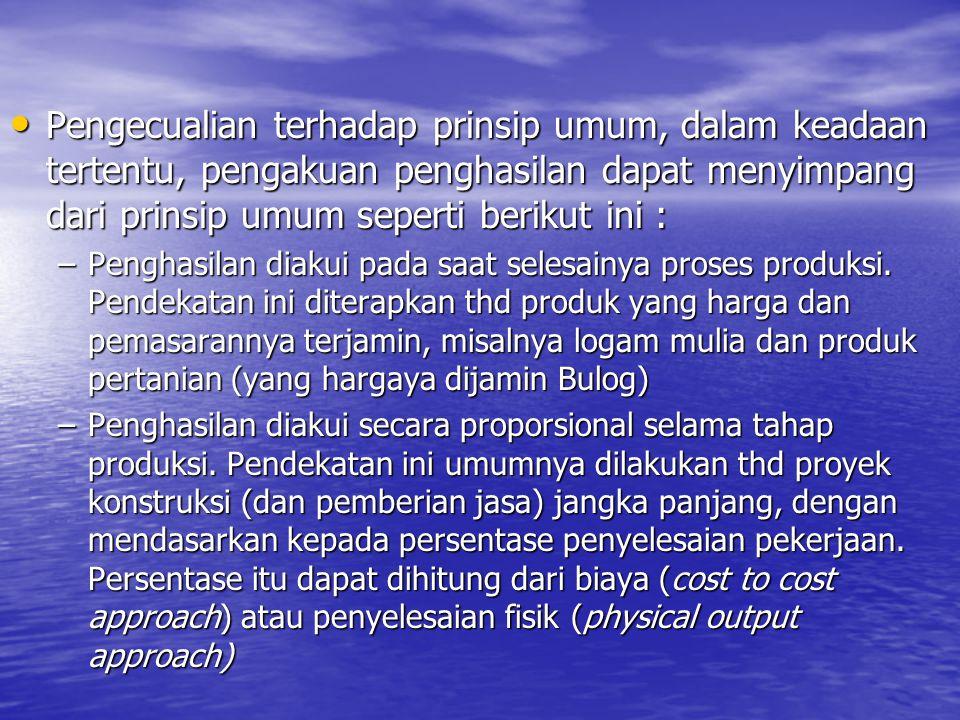 Pengecualian terhadap prinsip umum, dalam keadaan tertentu, pengakuan penghasilan dapat menyimpang dari prinsip umum seperti berikut ini :