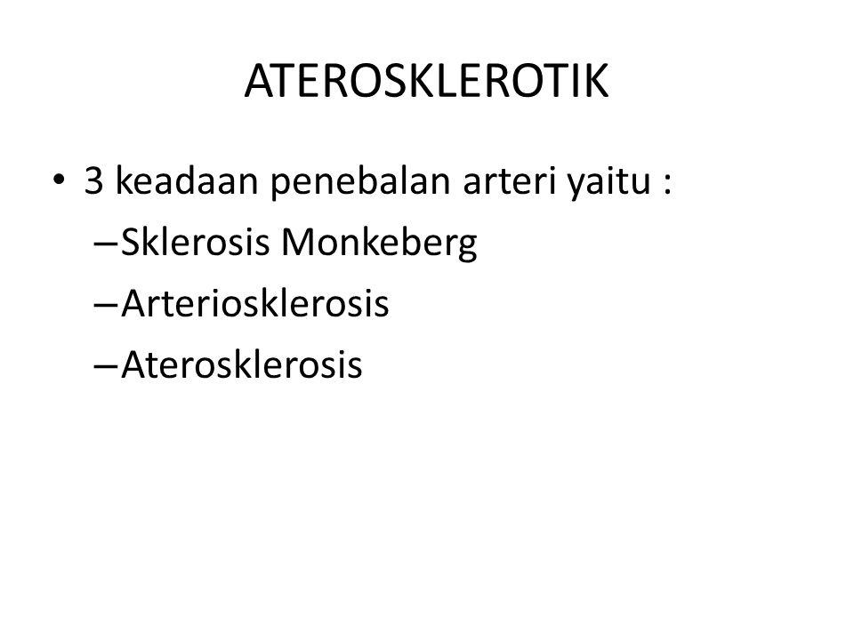 ATEROSKLEROTIK 3 keadaan penebalan arteri yaitu : Sklerosis Monkeberg