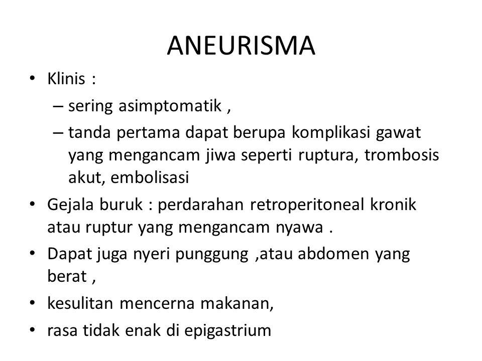 ANEURISMA Klinis : sering asimptomatik ,