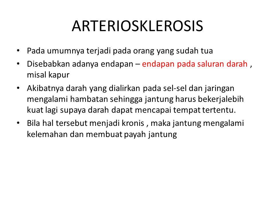 ARTERIOSKLEROSIS Pada umumnya terjadi pada orang yang sudah tua