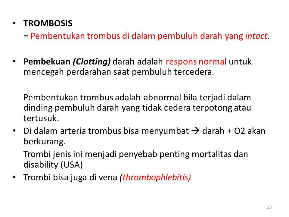 TROMBOSIS = Pembentukan trombus di dalam pembuluh darah yang intact.