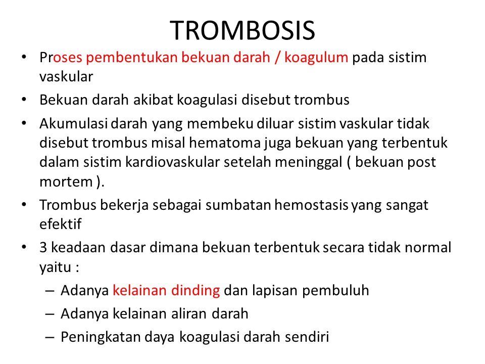 TROMBOSIS Proses pembentukan bekuan darah / koagulum pada sistim vaskular. Bekuan darah akibat koagulasi disebut trombus.