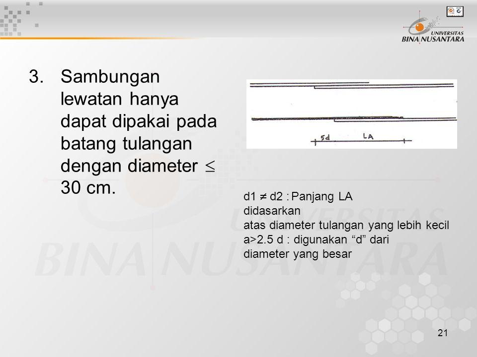 Sambungan lewatan hanya dapat dipakai pada batang tulangan dengan diameter  30 cm.