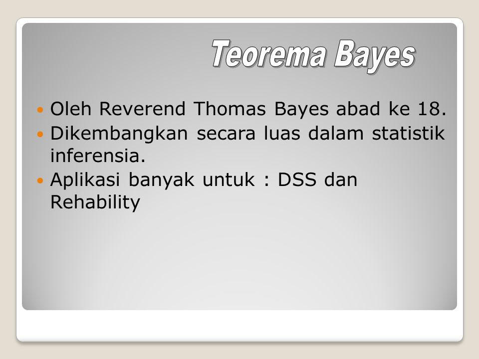 Teorema Bayes Oleh Reverend Thomas Bayes abad ke 18.