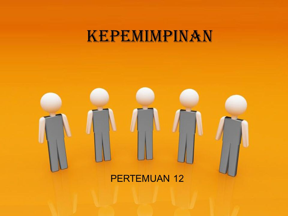 KEPEMIMPINAN PERTEMUAN 12