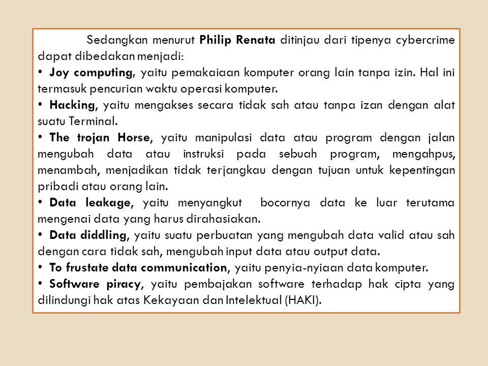Sedangkan menurut Philip Renata ditinjau dari tipenya cybercrime dapat dibedakan menjadi: