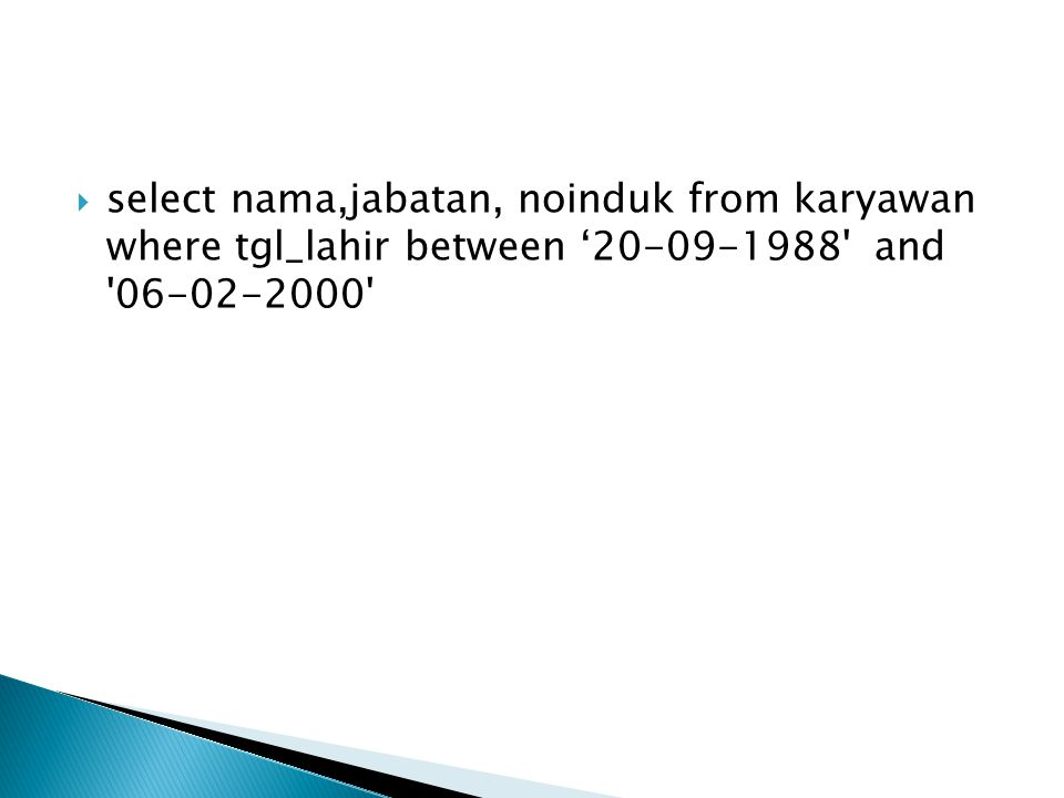 select nama,jabatan, noinduk from karyawan where tgl_lahir between '20-09-1988 and 06-02-2000
