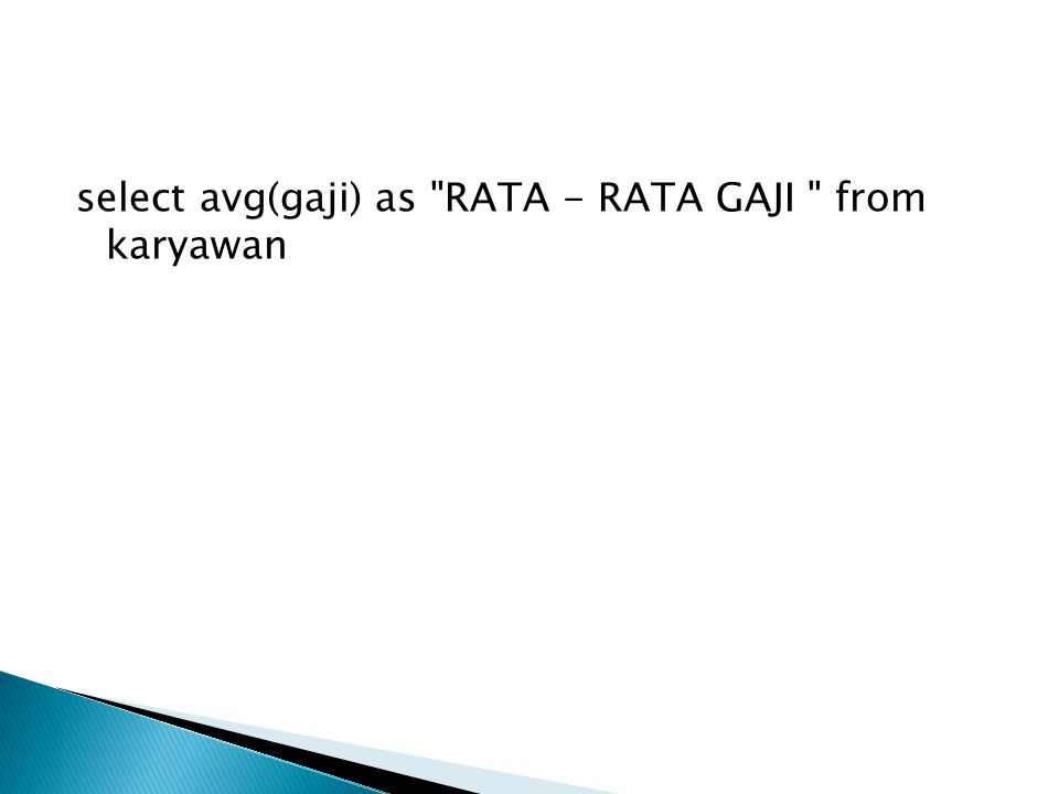 select avg(gaji) as RATA - RATA GAJI from karyawan