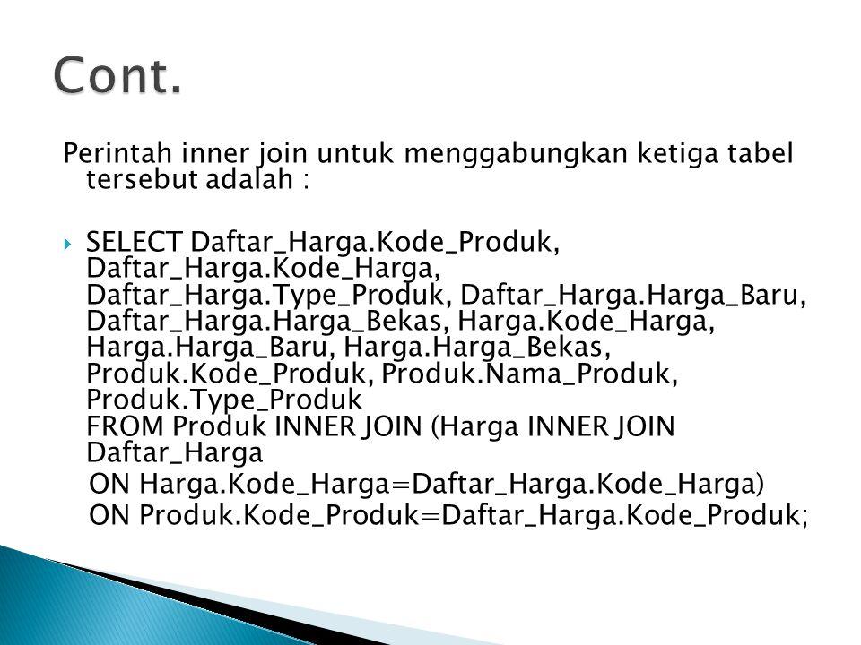 Cont. Perintah inner join untuk menggabungkan ketiga tabel tersebut adalah :