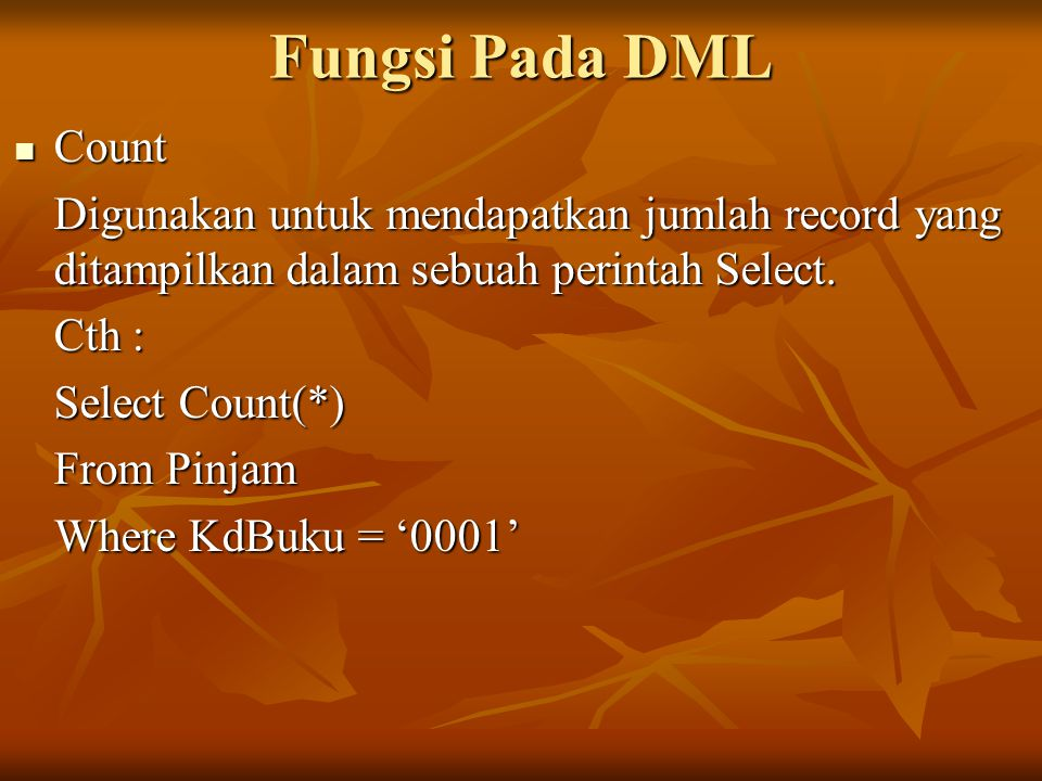 Fungsi Pada DML Count. Digunakan untuk mendapatkan jumlah record yang ditampilkan dalam sebuah perintah Select.