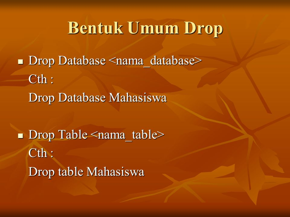Bentuk Umum Drop Drop Database <nama_database> Cth :