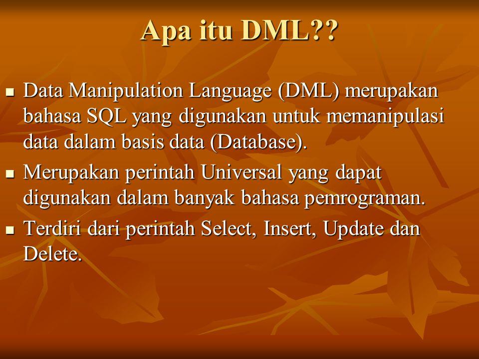 Apa itu DML Data Manipulation Language (DML) merupakan bahasa SQL yang digunakan untuk memanipulasi data dalam basis data (Database).