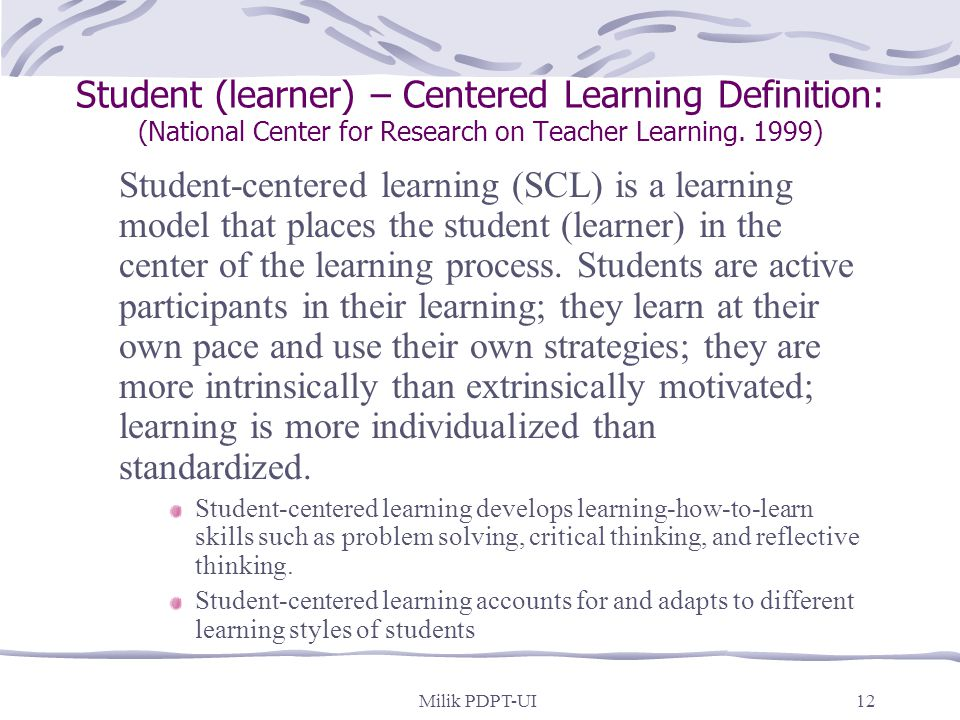 Student (learner) – Centered Learning Definition: (National Center for Research on Teacher Learning. 1999)