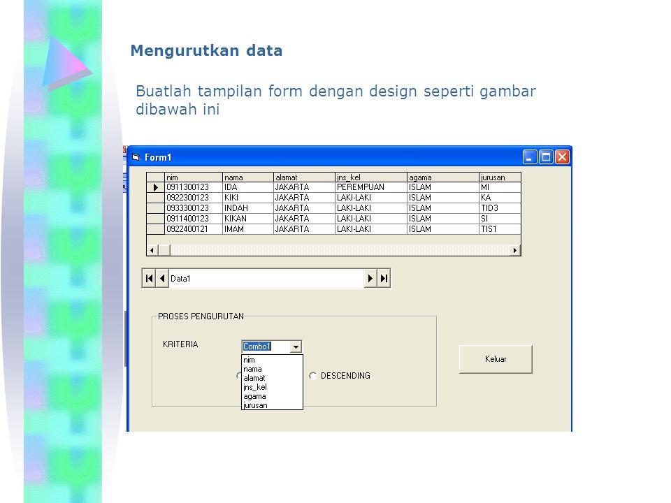 Mengurutkan data Buatlah tampilan form dengan design seperti gambar dibawah ini