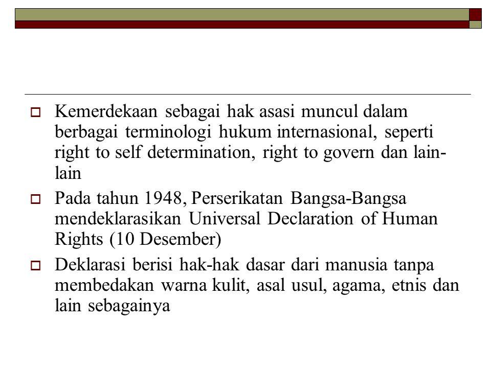Kemerdekaan sebagai hak asasi muncul dalam berbagai terminologi hukum internasional, seperti right to self determination, right to govern dan lain-lain